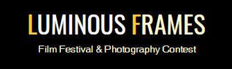 Luminous Frames Film Festival & Photography Contest